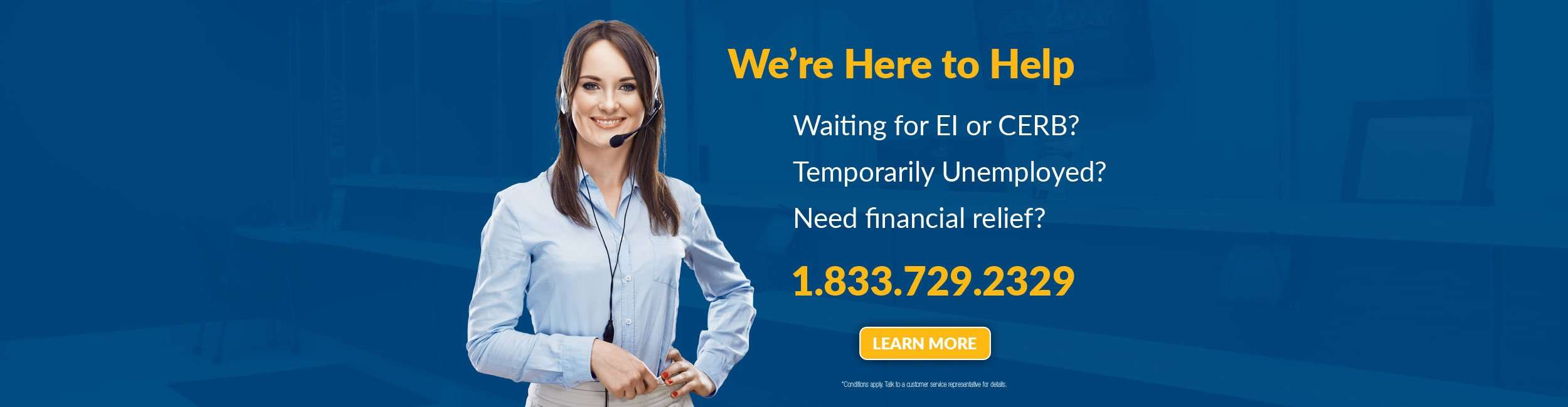 We can help. Waiting for EI or CERB? Temporarily unemployed? Need financial relief? 1.833.729.2329. Click to learn more.